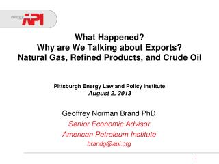 Geoffrey Norman Brand PhD Senior Economic Advisor American Petroleum Institute brandg@api