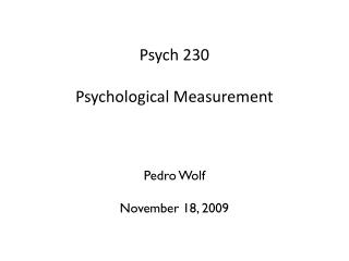 Psych 230 Psychological Measurement  and Statistics