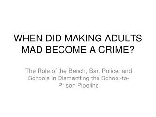 WHEN DID MAKING ADULTS MAD BECOME A CRIME?