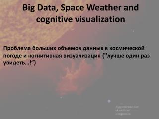 Big Data, Space Weather and cognitive visualization