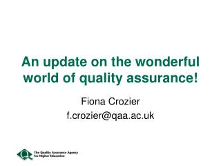 An update on the wonderful world of quality assurance!