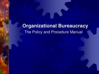 Organizational Bureaucracy   The Policy and Procedure Manual