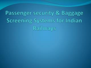 Passenger security & Baggage Screening Systems for Indian Railways