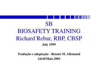 SB  BIOSAFETY TRAINING Richard Rebar, RBP, CBSP