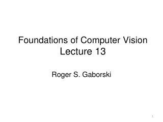 Foundations of Computer  Vision Lecture  13