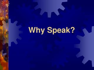 Why Speak?