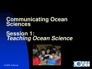 Communicating Ocean Sciences Session 1: Teaching Ocean Science