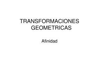 TRANSFORMACIONES GEOMETRICAS Afinidad