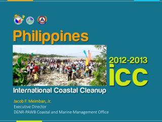 Jacob F. Meimban , Jr. Executive Director DENR-PAWB Coastal and Marine Management Office