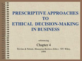 PRESCRIPTIVE APPROACHES TO  ETHICAL  DECISION-MAKING IN BUSINESS