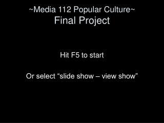 ~Media 112 Popular Culture~ Final Project
