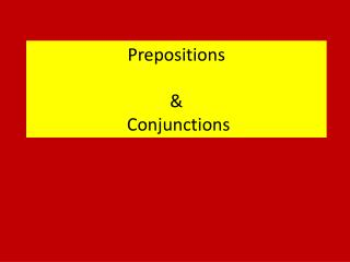 Prepositions &  Conjunctions