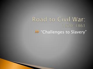 Road to Civil War: 1820-1861