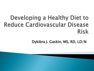 Developing a Healthy Diet to Reduce Cardiovascular Disease Risk