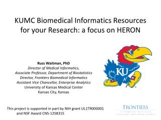 KUMC Biomedical Informatics Resources for  your Research:  a focus on HERON