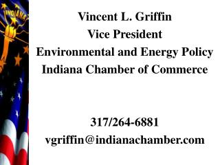 Vincent L. Griffin Vice President Environmental and Energy Policy Indiana Chamber of Commerce