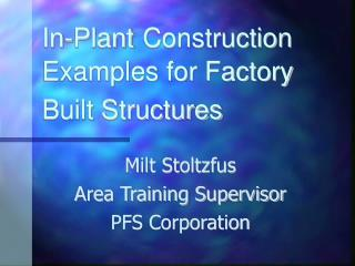 In-Plant Construction Examples for Factory Built Structures