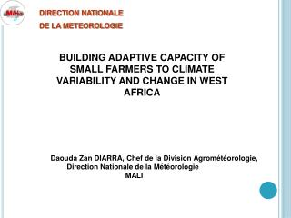 BUILDING ADAPTIVE CAPACITY OF SMALL FARMERS TO CLIMATE VARIABILITY AND CHANGE IN WEST AFRICA