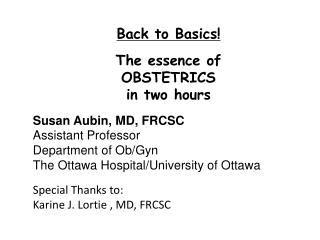 Back to Basics! The essence of OBSTETRICS in  two hours Susan Aubin, MD, FRCSC
