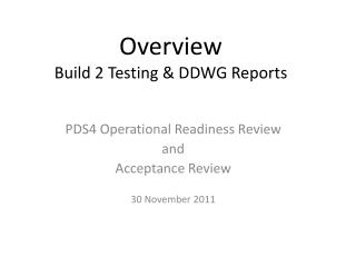 Overview Build 2 Testing & DDWG Reports