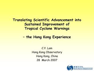 C.Y. Lam Hong Kong Observatory Hong Kong, China 28 March 2007