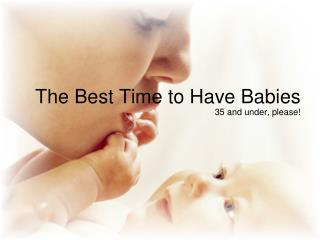The Best Time to Have Babies