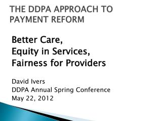 THE DDPA APPROACH TO PAYMENT REFORM