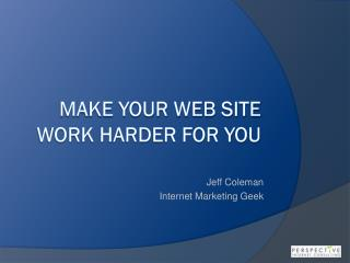 Make your web site work harder for you