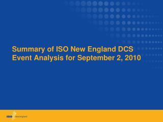Summary of ISO New England DCS Event  A nalysis for September  2, 2010