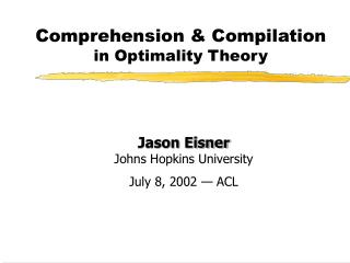 Comprehension & Compilation  in Optimality Theory