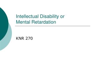 Intellectual Disability or  Mental Retardation