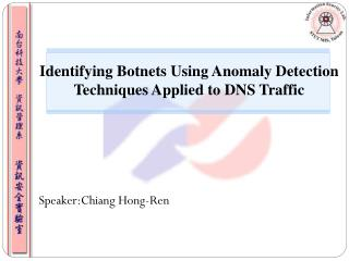 Identifying Botnets Using Anomaly Detection Techniques Applied to DNS Traffic