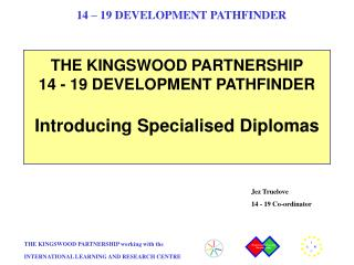 THE KINGSWOOD PARTNERSHIP  14 - 19 DEVELOPMENT PATHFINDER Introducing Specialised Diplomas