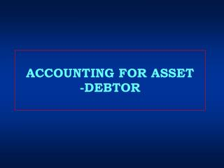 ACCOUNTING FOR ASSET -DEBTOR
