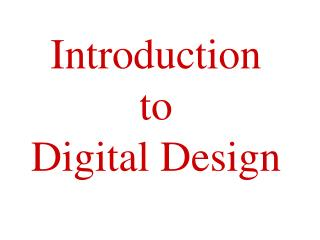 Introduction  to  Digital Design