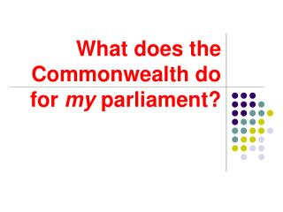 What does the Commonwealth do for  my  parliament?