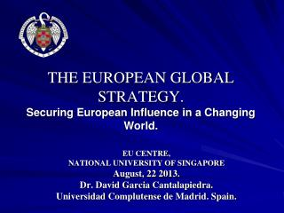THE EUROPEAN GLOBAL STRATEGY. Securing European Influence in a Changing World.
