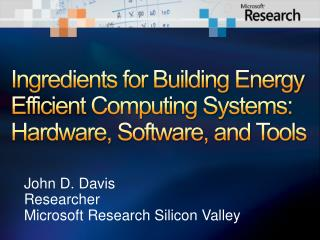 Ingredients for Building Energy Efficient Computing Systems: Hardware, Software, and Tools