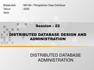 Session - 22 DISTRIBUTED DATABASE DESIGN AND ADMINISTRATION