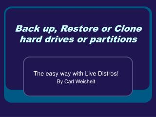 Back up, Restore or Clone hard drives or partitions