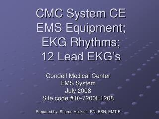 CMC System CE EMS Equipment; EKG Rhythms;  12 Lead EKG's