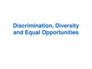 Discrimination, Diversity and Equal Opportunities