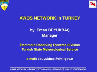 AWOS NETWORK in TURKEY by  Ercan BÜYÜKBAŞ Manager Electronic Observing Systems Division