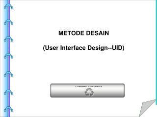 METODE DESAIN (User Interface Design--UID)