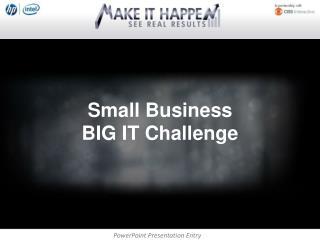 Small Business BIG IT Challenge