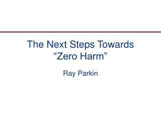 "The Next Steps Towards ""Zero Harm"""
