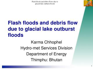 Flash floods and debris flow due to glacial lake outburst floods