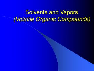 Solvents and Vapors (Volatile Organic Compounds)