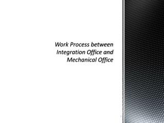 Work Process between  Integration Office and  Mechanical Office
