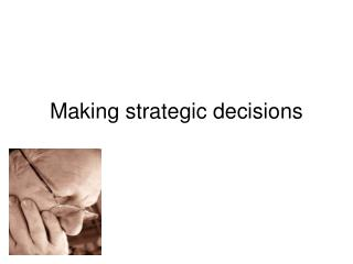 Making strategic decisions